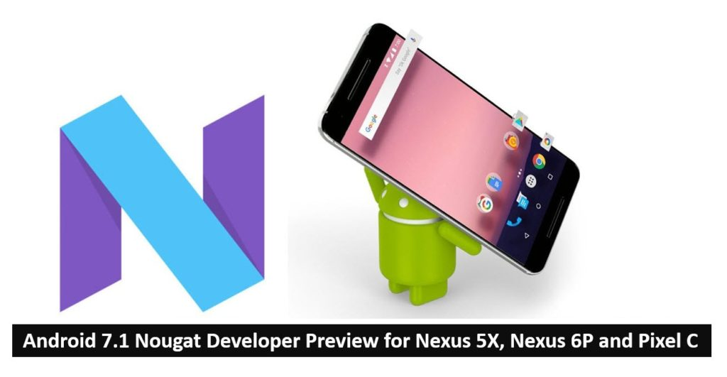 Android 7.1 Nougat Developer Preview for Nexus 5X, Nexus 6P and Pixel C