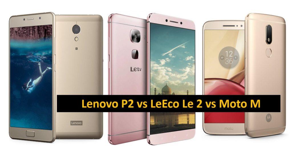 Lenovo P2 vs LeEco Le 2 vs Moto M