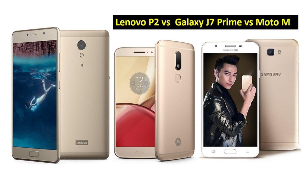 Lenovo P2 vs Samsung Galaxy J7 Prime vs Moto M