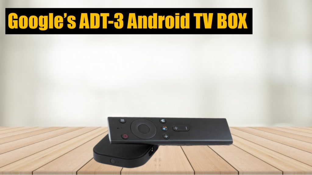 Google's ADT-3 Android TV Box